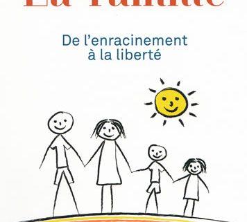 La famille - De l'enracinement à la liberté