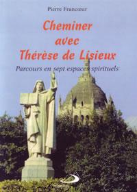 Cheminer avec Thérèse de Lisieux