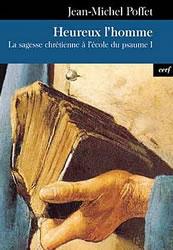 Heureux l'homme - La sagesse chrétienne à l'école du psaume 1