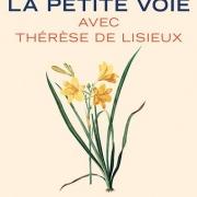 La petit voie avec Thérèse de Lisieux
